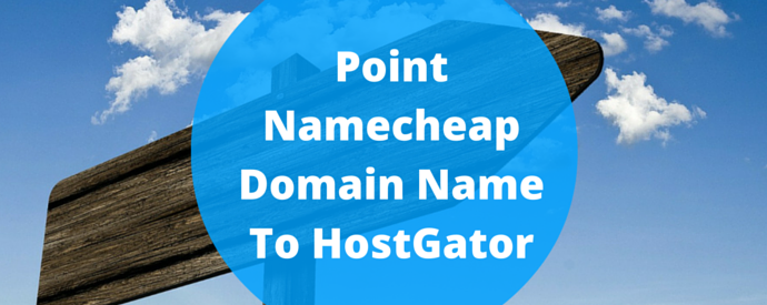 Point Namecheap Domain Name To HostGator