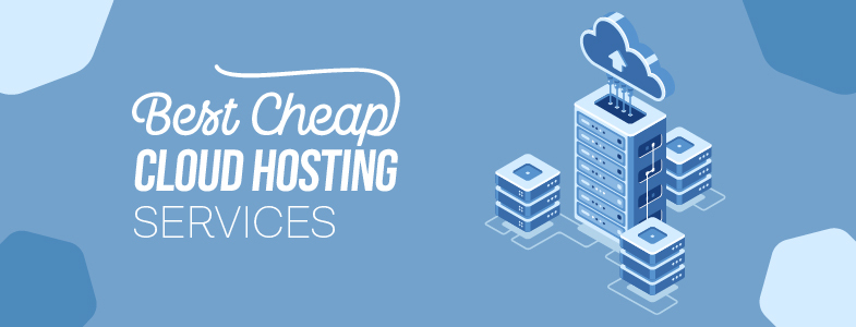 7 Best Cheap Cloud Hosting Services Of 2019 1